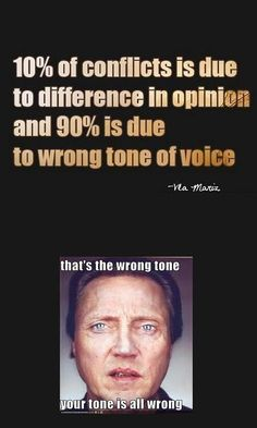 "You've got the wrong tone... your tone is all wrong...  ""you talk to him like that again, I'll stab you in the face with a soldering iron."" - Walken as Gert B. Frobe in Joe Dirt :)"