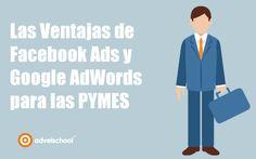 Las Ventajas de Facebook Ads y Google AdWords para PYMES
