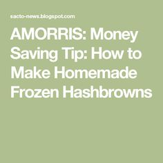 AMORRIS: Money Saving Tip: How to Make Homemade Frozen Hashbrowns