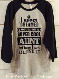 """This """"Super Cool Aunt Shirt"""" makes a great gift for that special someone in your life.  It has a generous comfy fit with 3/4 sleeves."""