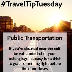 Public Transportation Safety Tip – If you're situated near the exit be extra mindful of your belongings, it's easy for a thief to grab something right before the door closes.