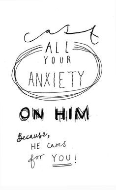 """""""Cast all your anxiety on him, because he cares for you."""" 1 Peter 5 vs 7"""