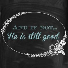 """And if not... He is still good"". A blog post about lessons learned through the trial of infertility. #infertility #pcos"