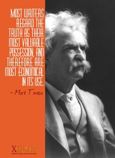 Most writers regard the truth as their most valuable possession, and therefore are most economical in its use. - Mark Twain, Xlibris Publishing Writing Quotes
