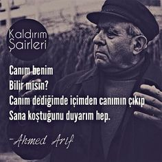 Canım benim Bilir misin? Canım dediğimde, içimden canımın çıkıp Sana koştuğunu duyarım hep. - Ahmet Arif Words Quotes, Love Quotes, Sayings, Beautiful Mind Quotes, Poetic Words, Before I Sleep, Love Actually, Mindfulness Quotes, More Than Words