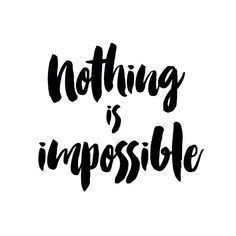 Nothing is impossible.  #projectoutward #weeklyquote