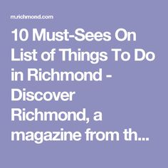 Hours In Richmond VA City Guides Pinterest Virginia - 10 things to see and do in richmond virginia