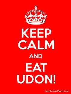 "Para complementar mis dos ultimos pin's, llega el  ""Keep Calm and EAT UDON!"" Poster gracias a http://www.keepcalmandposters.com/poster/keep-calm-and-eat-udon-13"