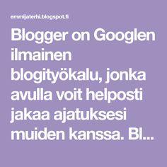Blogger on Googlen ilmainen blogityökalu, jonka avulla voit helposti jakaa ajatuksesi muiden kanssa. Bloggerin avulla on helppo lähettää tekstiä, valokuvia ja videoita omaan tai tiimisi blogiin.