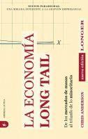 La economía Long Tail : de los mercados de masas al triunfo de lo minoritario / Chris Anderson ; [traducción, Federico Villegas Silva Lezama]