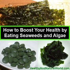 Healthy and Natural World ~Boost Your Health by Eating Seaweeds and Algae ~ full of health information