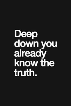 Deep down you already know the truth | Inspirational Quotes