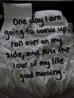 One Day I Will Wake Up To My Love Good Morning morning good morning good morning quotes good morning love good morning love quotes sexy good morning quotes good morning quotes for him best good morning quotes