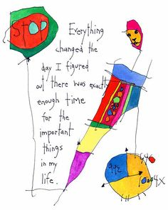 Everything changed the day I figured out there was exactly enough time for the important things in my life.