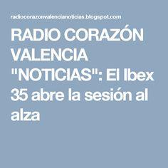 """RADIO CORAZÓN VALENCIA  """"NOTICIAS"""": El Ibex 35 abre la sesión al alza"""