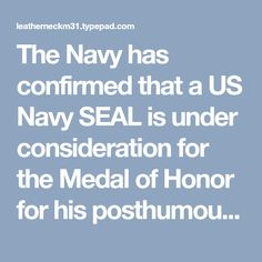 The Navy has confirmed that a US Navy SEAL is under consideration for the Medal of Honor for his posthumous heroism in Afghanistan in what may become the most highly-decorated small unit for a single engagement in U.S. history. It...