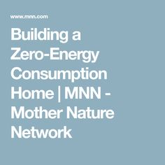 Building a Zero-Energy Consumption Home | MNN - Mother Nature Network