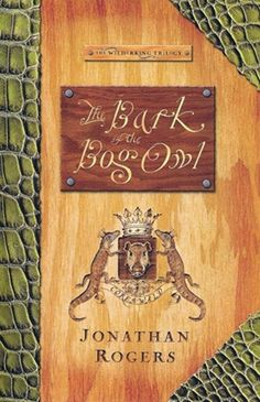 The Bark of the Bog Owl (Wilderking Trilogy) by Jonathan Rogers {RAR Book 1, The Book, Read Aloud Revival, Chapter Books, Narnia, Audio Books, My Books, Free Books, Kindle