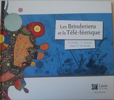 Les Brinderiens et le Télé-féérique. Un voyage dans les œuvres de Vassili Kandinsky. Texte d'Hélène KERILLIS et illustrations de Guillaume TRANNOY. Editions Léon Art&Stories, collection « Art-Fiction », mars 2015. Dès 5 ans Notions abordées : Art, création,...