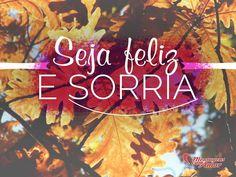 Seja feliz e sorria! #sorria #sorriso #feliz #felicidade