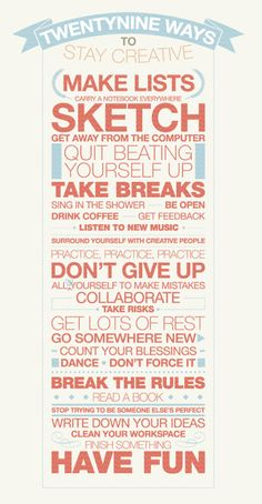 29 ways to stay creative --- sometimes we all need the inspiration!
