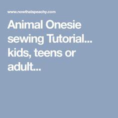 Animal Onesie sewing Tutorial... kids, teens or adult...