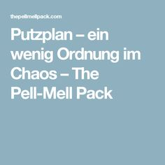Putzplan – ein wenig Ordnung im Chaos – The Pell-Mell Pack