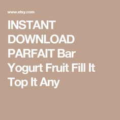 INSTANT DOWNLOAD PARFAIT Bar Yogurt Fruit Fill It Top It Any