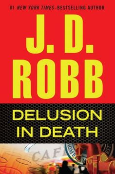 Delusion in Death  If you have never read this series, you are missing out of alot of joy in following Eve  Dallas.