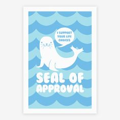 Seal of Approval Supports Your Life... | Posters, Giclee Prints and Art Prints | HUMAN