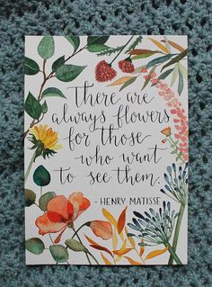 There are always flowers for those who want to see them. - Henry Matisse  Original handpainted aquarelle. Quote. Flowers.
