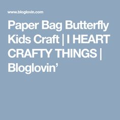 Paper Bag Butterfly Kids Craft | I HEART CRAFTY THINGS | Bloglovin'