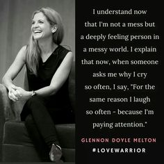 Love Warrior. I laugh often for the same reason I cry often. Because I'm paying attention.