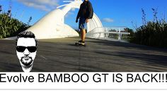 EVOLVE BAMBOO GT IS BACK!!!!!!