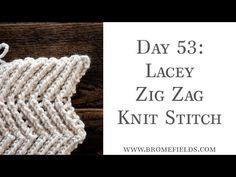 Day 53 : Lacey Zig Zag Knit Stitch : #100daysofknitstitches – Brome Fields