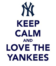 KEEP CALM AND LOVE THE  YANKEES