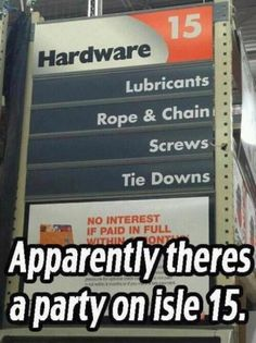 Isle 15 is where it's at. Home depot is bondage central. Funny.