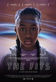 The Fits (2016) While training at the gym 11-year-old tomboy Toni becomes entranced with a dance troupe. As she struggles to fit in she finds herself caught up in danger as the group begins to suffer from fainting spells and other violent fits.