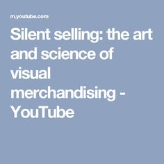 Silent selling: the art and science of visual merchandising - YouTube