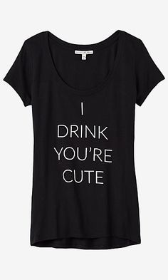 express one eleven drink you cute graphic tee