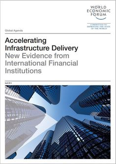 Accelerating Infrastructure Delivery: New Evidence from International Financial Institutions - a report from the World Economic Forum published in May 2014. #wefreport #wef #infrastructure
