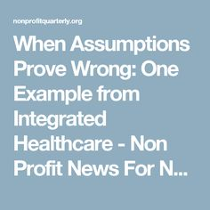 When Assumptions Prove Wrong: One Example from Integrated Healthcare - Non Profit News For Nonprofit Organizations | Nonprofit Quarterly