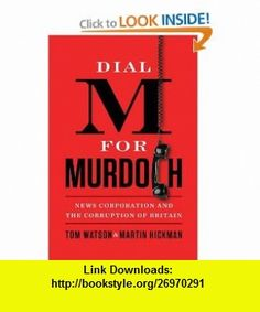 Dial M for Murdoch News Corporation and the Corruption of Britain (9780399162633) Tom Watson, Martin Hickman , ISBN-10: 0399162631  , ISBN-13: 978-0399162633 ,  , tutorials , pdf , ebook , torrent , downloads , rapidshare , filesonic , hotfile , megaupload , fileserve