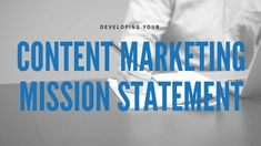 Content Marketing and Crafting Your Mission Statement
