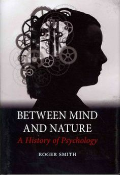 Between mind and nature : a history of psychology / Roger Smith.