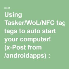 Using Tasker/WoL/NFC tags to auto start your computer! (x-Post from /androidapps) : Android