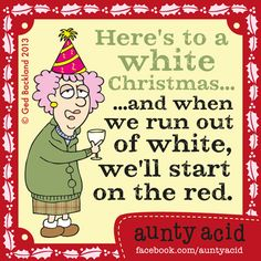 Christmas comes but once a year. And Aunty Acid can't wait for it to be over. -  #aunty acid, #memes, #christmas