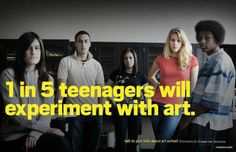 1 in 5 teenagers will experiment with art.   Hilarious Art School PSAs