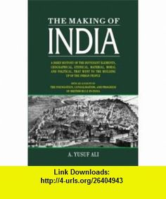 The Making of India With an Account of the Foundation, Consolidation, and Progress of British Rule in India (9789693518894) Abdullah Yusuf Ali , ISBN-10: 9693518896  , ISBN-13: 978-9693518894 ,  , tutorials , pdf , ebook , torrent , downloads , rapidshare , filesonic , hotfile , megaupload , fileserve