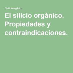 El silicio orgánico. Propiedades y contraindicaciones.